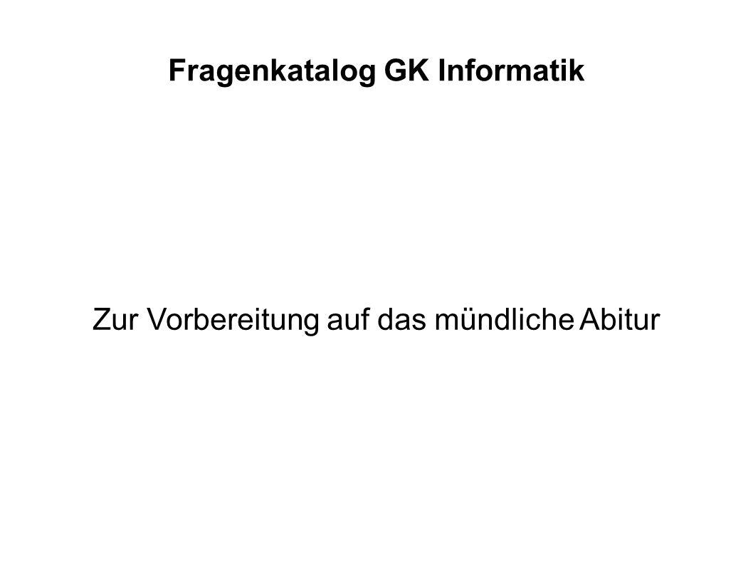 Fragenkatalog GK Informatik Zur Vorbereitung auf das mündliche Abitur