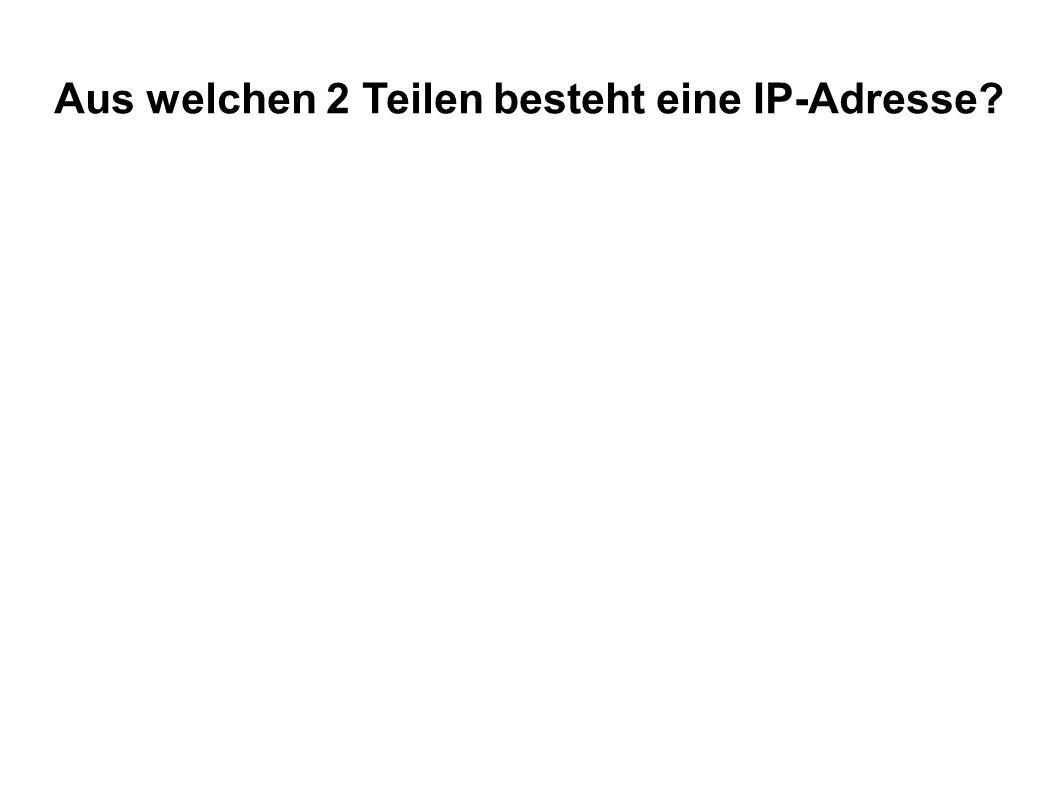 Aus welchen 2 Teilen besteht eine IP-Adresse