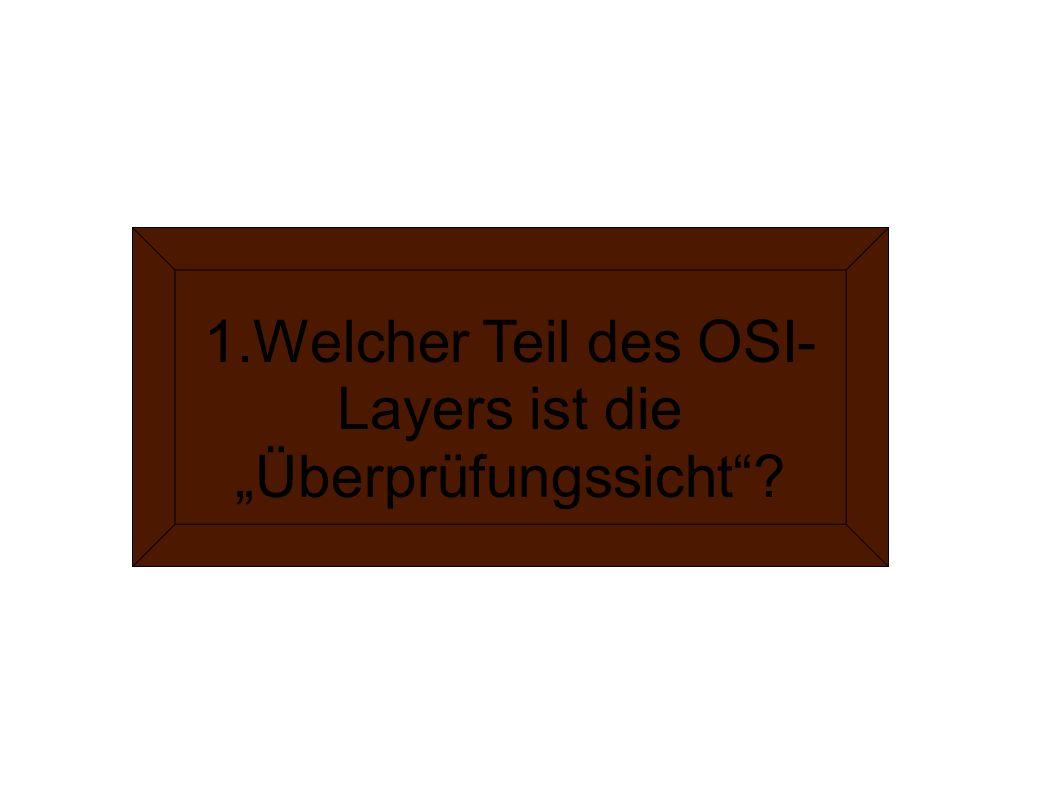 """1.Welcher Teil des OSI- Layers ist die """"Überprüfungssicht""""?"""