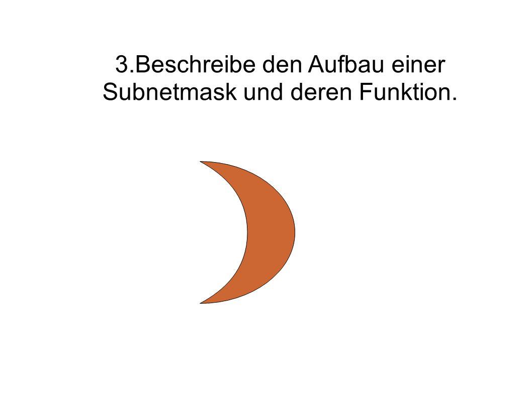 3.Beschreibe den Aufbau einer Subnetmask und deren Funktion.