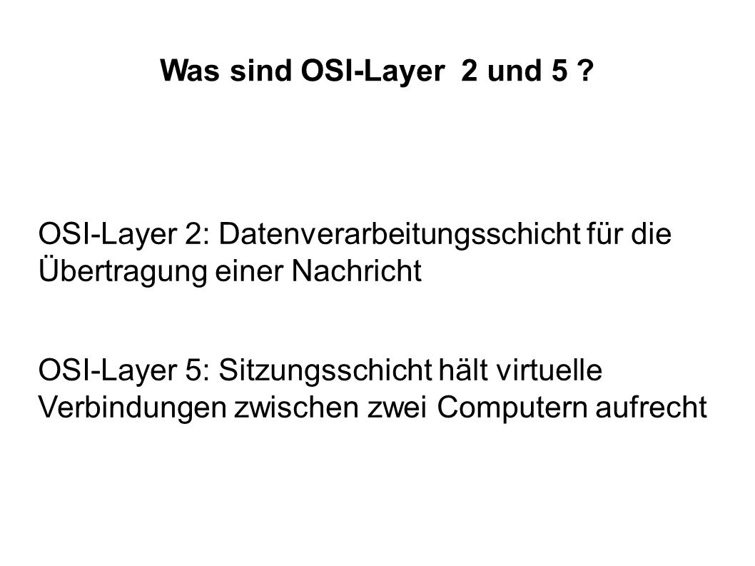 OSI-Layer 2: Datenverarbeitungsschicht für die Übertragung einer Nachricht OSI-Layer 5: Sitzungsschicht hält virtuelle Verbindungen zwischen zwei Comp