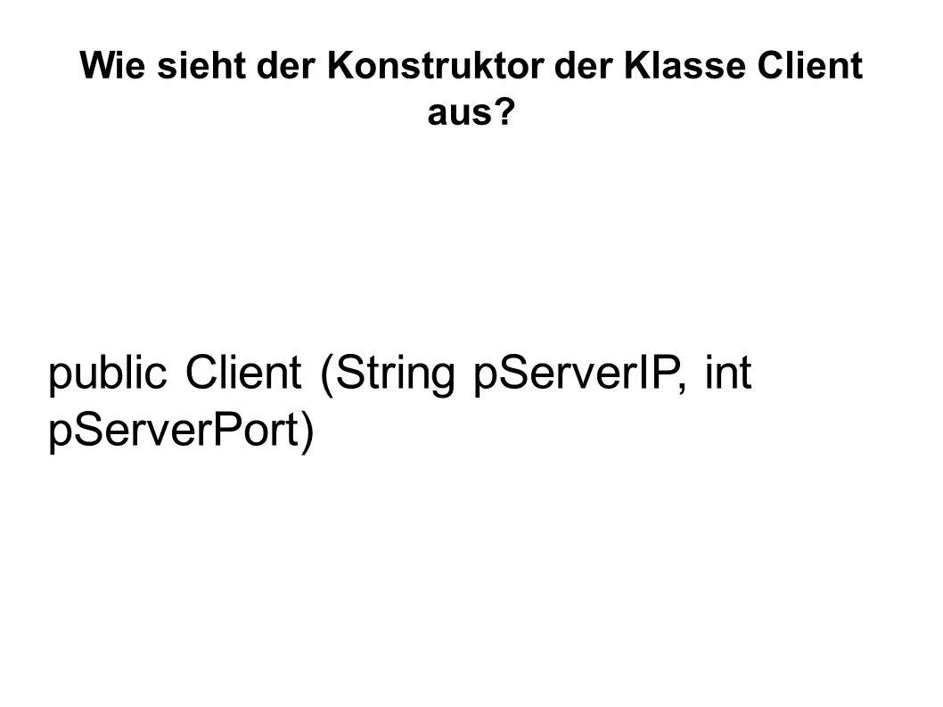public Client (String pServerIP, int pServerPort)