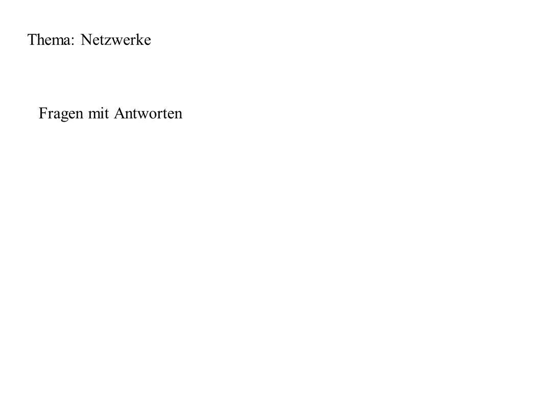 Thema: Netzwerke Fragen mit Antworten