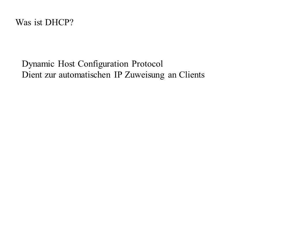 Was ist DHCP? Dynamic Host Configuration Protocol Dient zur automatischen IP Zuweisung an Clients