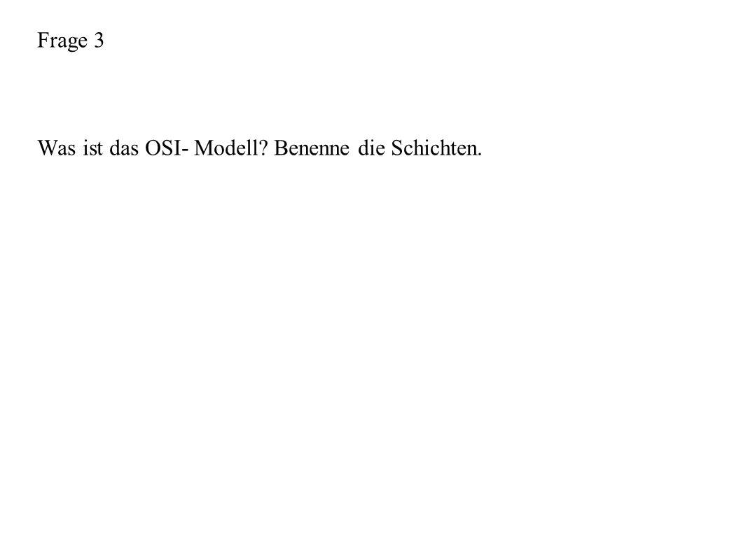 Frage 3 Was ist das OSI- Modell Benenne die Schichten.