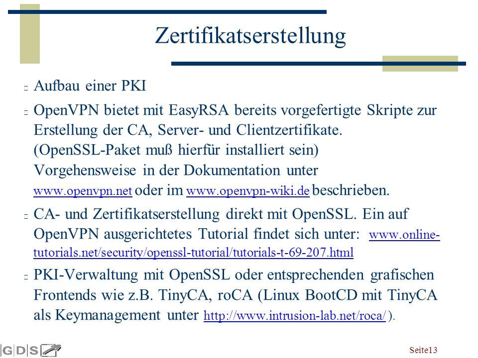 Seite 13 Zertifikatserstellung Aufbau einer PKI OpenVPN bietet mit EasyRSA bereits vorgefertigte Skripte zur Erstellung der CA, Server- und Clientzertifikate.