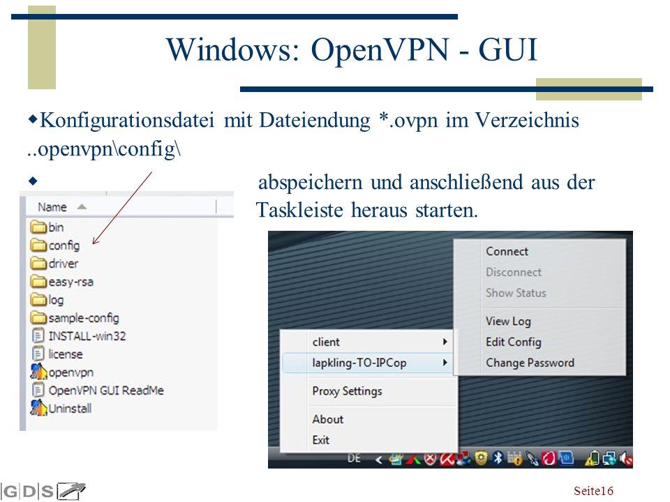 Seite 16 Windows: OpenVPN - GUI  Konfigurationsdatei mit Dateiendung *.ovpn im Verzeichnis..openvpn\config\  abspeichern und anschließend aus der Taskleiste heraus starten.