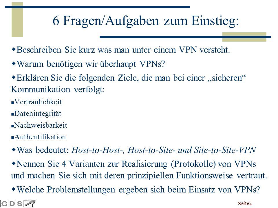 Seite 2 6 Fragen/Aufgaben zum Einstieg:  Beschreiben Sie kurz was man unter einem VPN versteht.