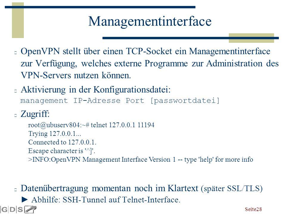 Seite 28 Managementinterface OpenVPN stellt über einen TCP-Socket ein Managementinterface zur Verfügung, welches externe Programme zur Administration des VPN-Servers nutzen können.