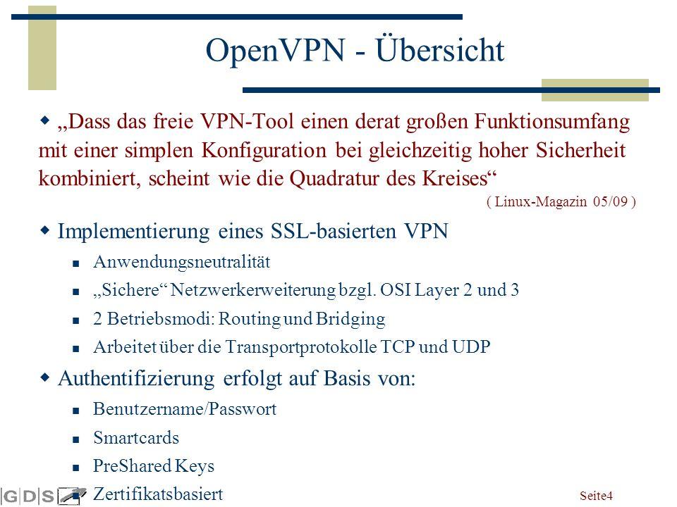 """Seite 4 OpenVPN - Übersicht  """"Dass das freie VPN-Tool einen derat großen Funktionsumfang mit einer simplen Konfiguration bei gleichzeitig hoher Sicherheit kombiniert, scheint wie die Quadratur des Kreises ( Linux-Magazin 05/09 )  Implementierung eines SSL-basierten VPN Anwendungsneutralität """"Sichere Netzwerkerweiterung bzgl."""