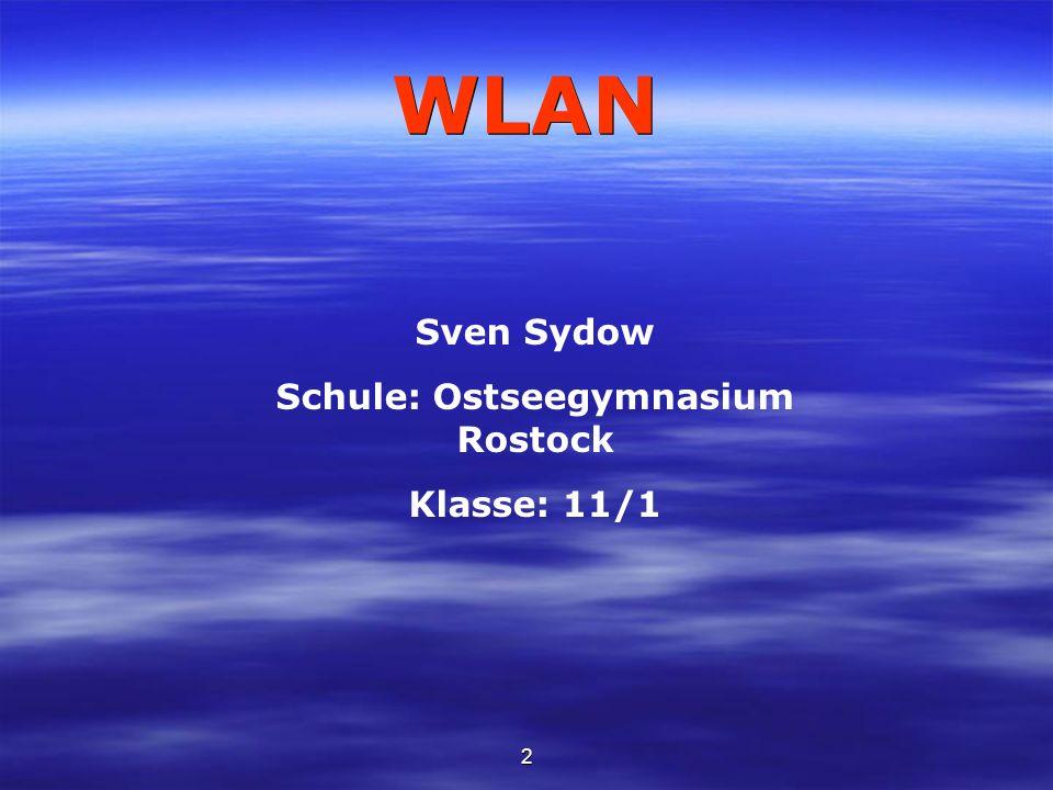 2 WLAN Sven Sydow Schule: Ostseegymnasium Rostock Klasse: 11/1