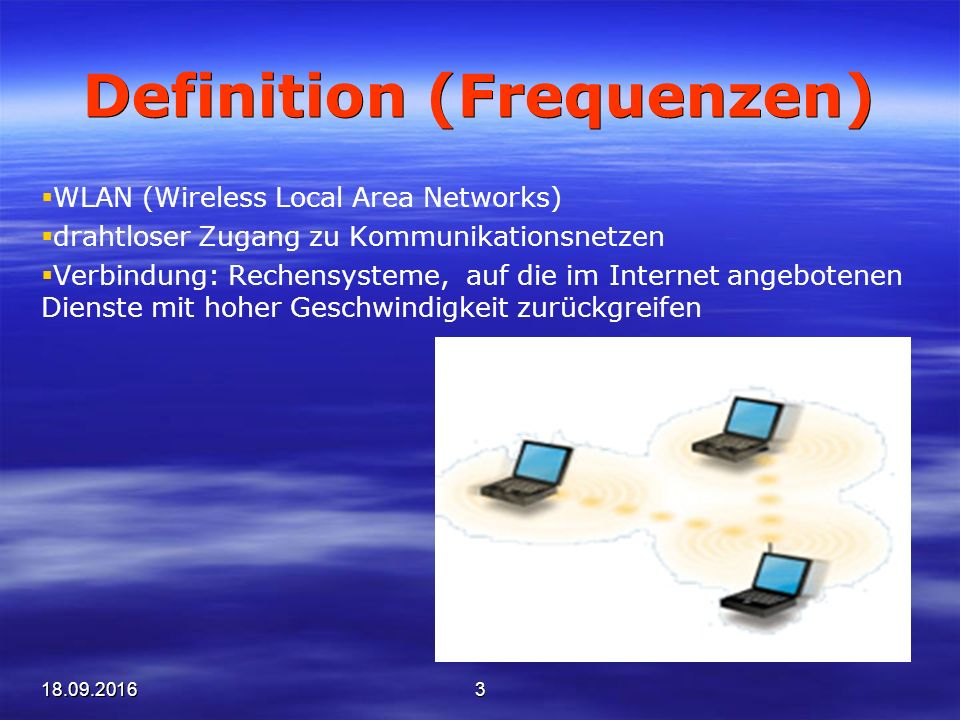 18.09.20163 Definition (Frequenzen)  WLAN (Wireless Local Area Networks)  drahtloser Zugang zu Kommunikationsnetzen  Verbindung: Rechensysteme, auf die im Internet angebotenen Dienste mit hoher Geschwindigkeit zurückgreifen