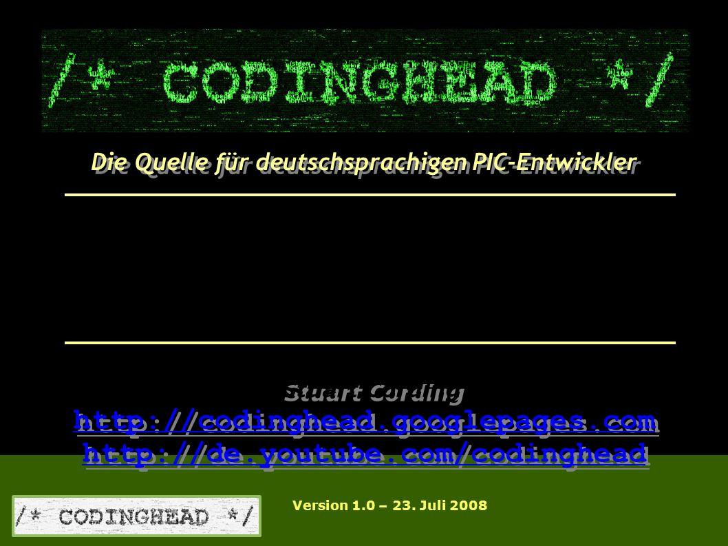 Die Quelle für deutschsprachigen PIC-Entwickler http://codinghead.googlepages.com http://de.youtube.com/codinghead http://codinghead.googlepages.com http://de.youtube.com/codinghead Stuart Cording Installation vom REAL ICE Version 1.0 – 23.