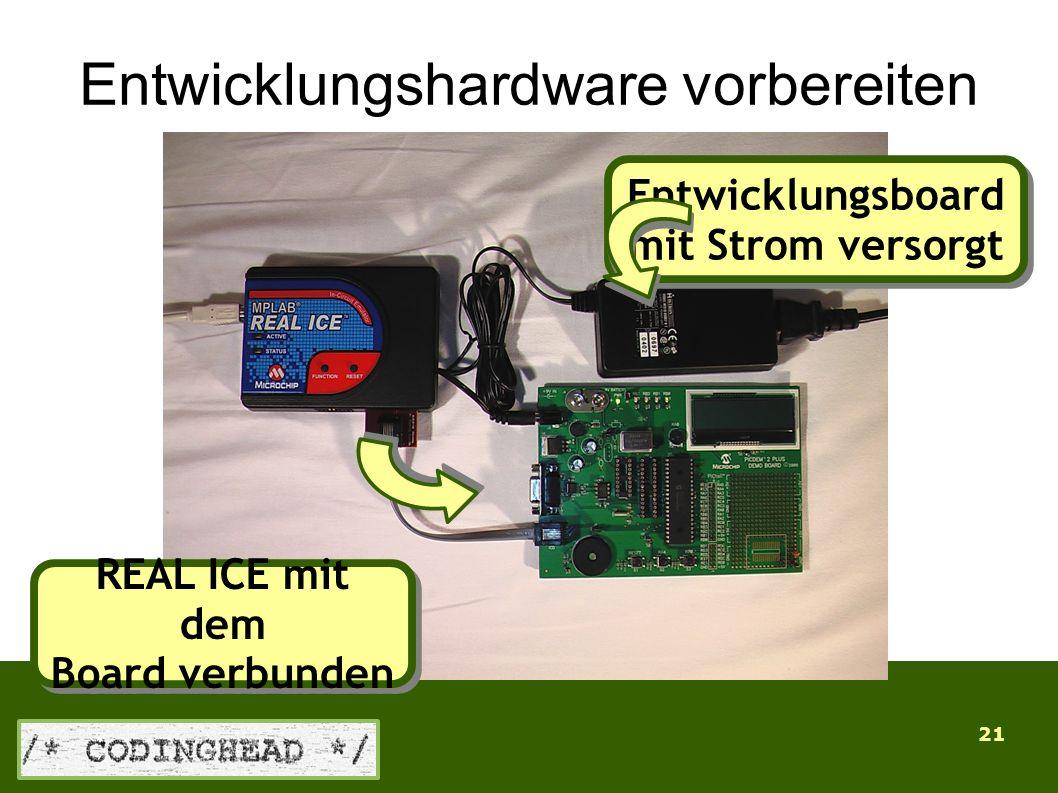 21 Entwicklungshardware vorbereiten REAL ICE mit dem Board verbunden REAL ICE mit dem Board verbunden Entwicklungsboard mit Strom versorgt Entwicklungsboard mit Strom versorgt