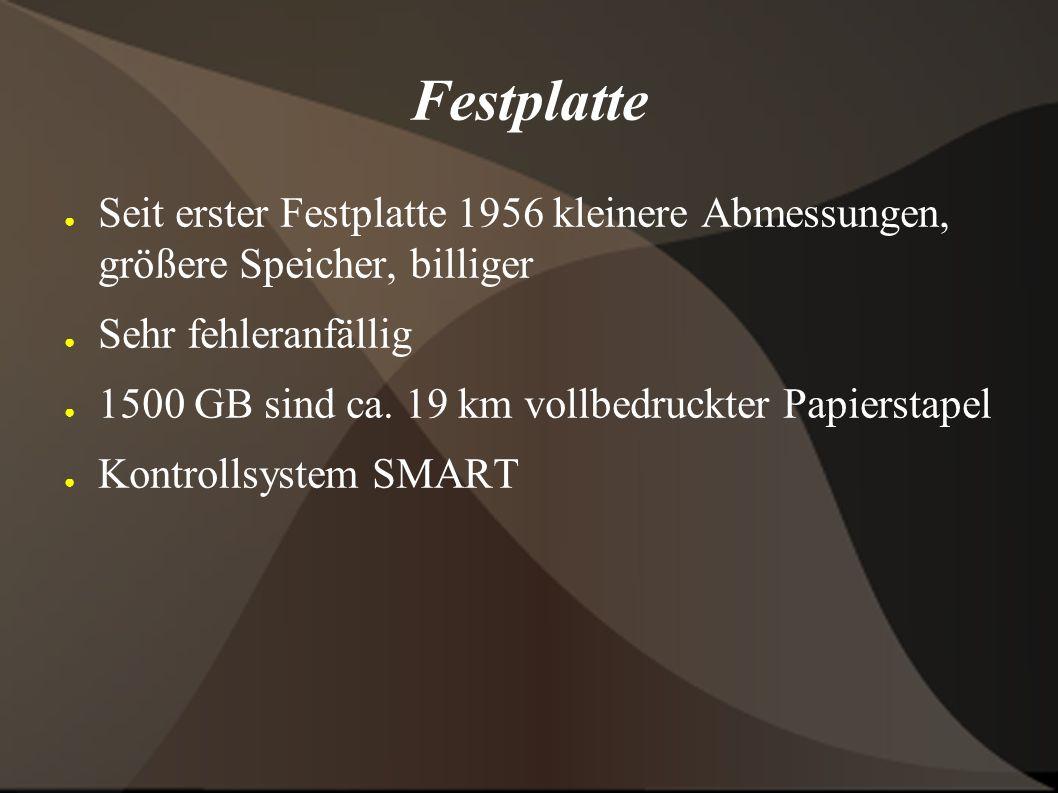 Festplatte ● Seit erster Festplatte 1956 kleinere Abmessungen, größere Speicher, billiger ● Sehr fehleranfällig ● 1500 GB sind ca.