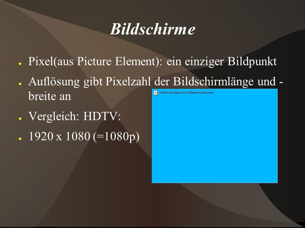 Bildschirme ● Pixel(aus Picture Element): ein einziger Bildpunkt ● Auflösung gibt Pixelzahl der Bildschirmlänge und - breite an ● Vergleich: HDTV: ● 1920 x 1080 (=1080p)