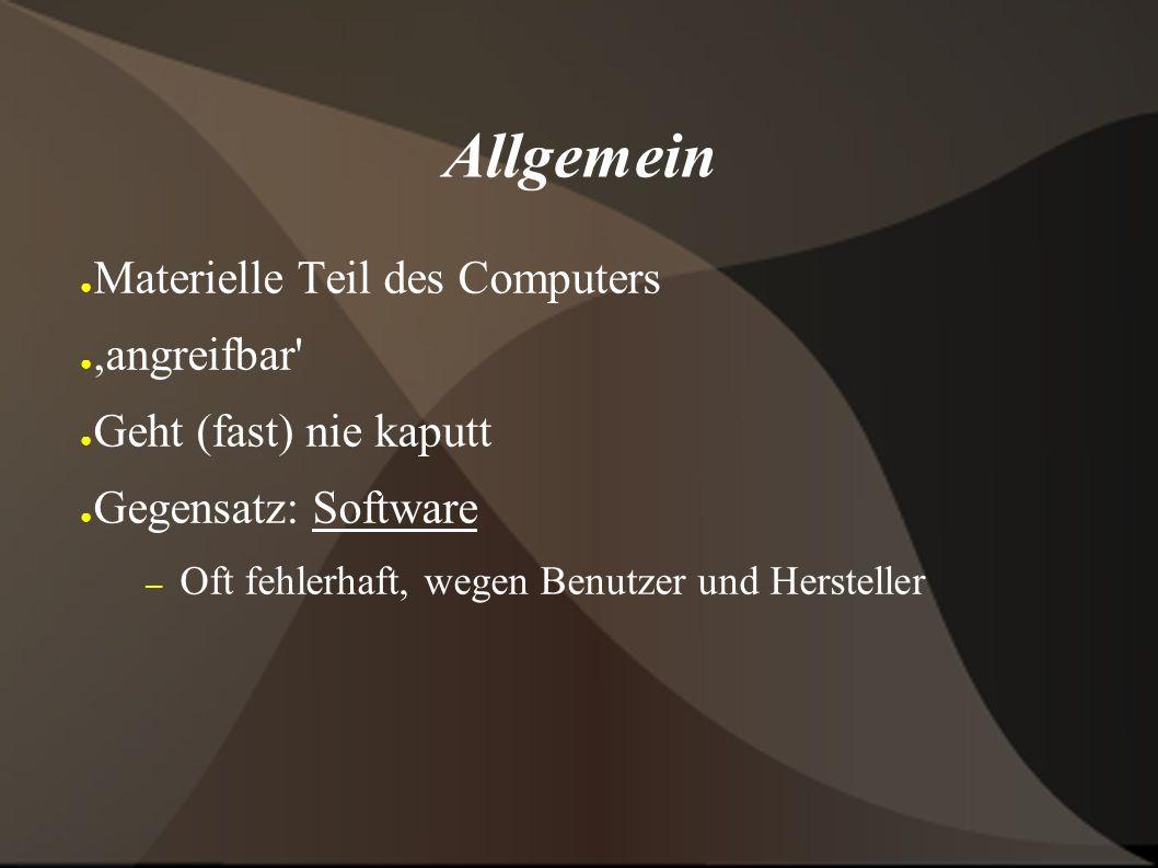 Allgemein ● Materielle Teil des Computers ●,angreifbar ● Geht (fast) nie kaputt ● Gegensatz: Software – Oft fehlerhaft, wegen Benutzer und Hersteller