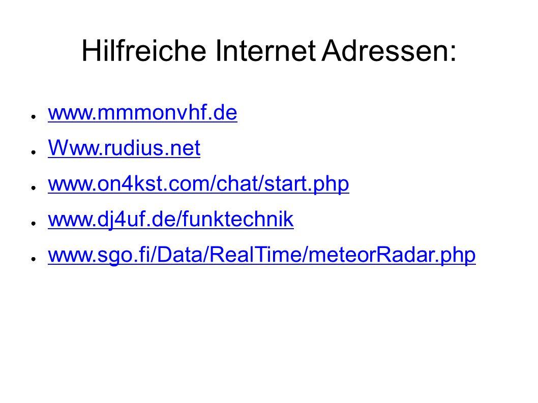 Hilfreiche Internet Adressen: ● www.mmmonvhf.de www.mmmonvhf.de ● Www.rudius.net Www.rudius.net ● www.on4kst.com/chat/start.php www.on4kst.com/chat/start.php ● www.dj4uf.de/funktechnik www.dj4uf.de/funktechnik ● www.sgo.fi/Data/RealTime/meteorRadar.php www.sgo.fi/Data/RealTime/meteorRadar.php