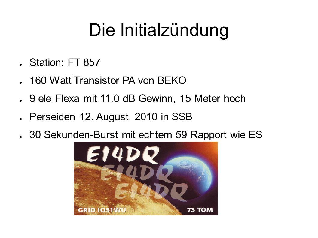 Die Initialzündung ● Station: FT 857 ● 160 Watt Transistor PA von BEKO ● 9 ele Flexa mit 11.0 dB Gewinn, 15 Meter hoch ● Perseiden 12.