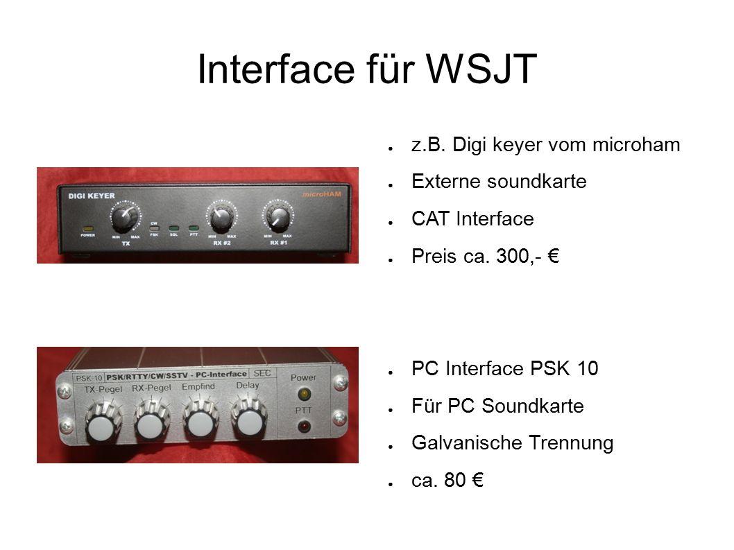 Interface für WSJT ● z.B. Digi keyer vom microham ● Externe soundkarte ● CAT Interface ● Preis ca.