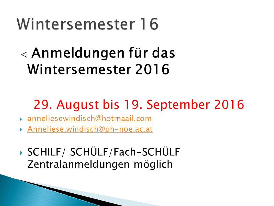 < Anmeldungen für das Wintersemester 2016 29. August bis 19.
