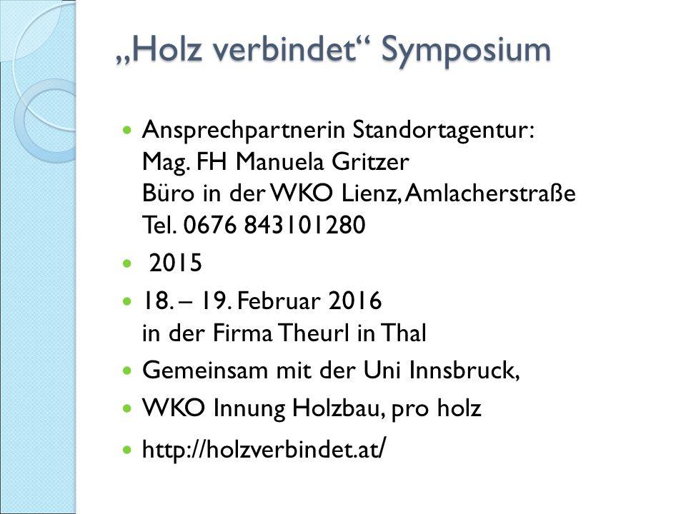 """""""Holz verbindet Symposium Ansprechpartnerin Standortagentur: Mag."""