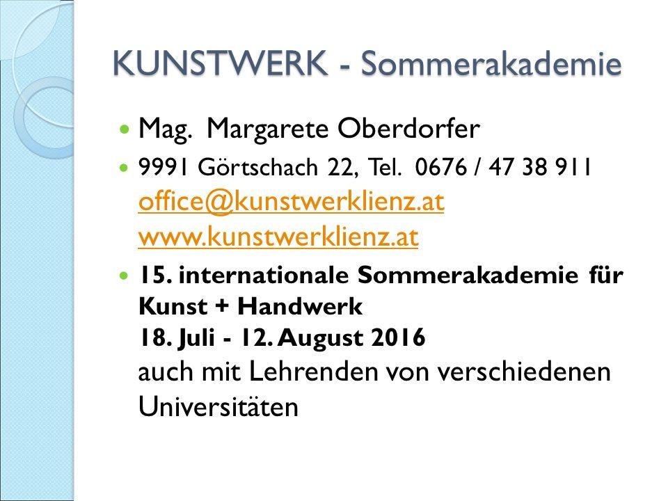 KUNSTWERK - Sommerakademie Mag. Margarete Oberdorfer 9991 Görtschach 22, Tel.
