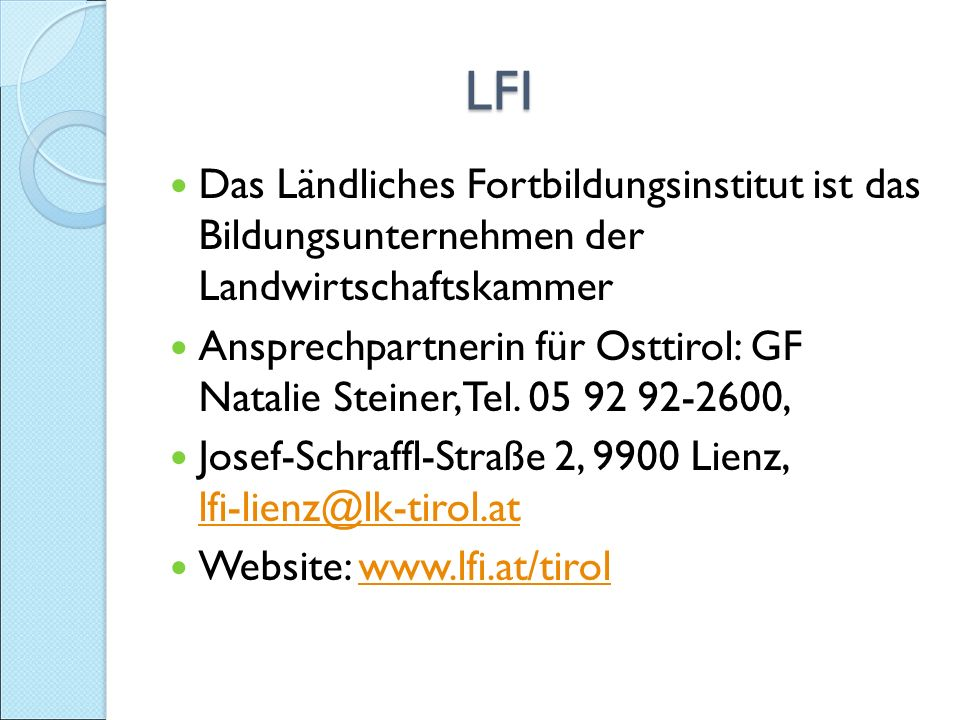 LFI LFI Das Ländliches Fortbildungsinstitut ist das Bildungsunternehmen der Landwirtschaftskammer Ansprechpartnerin für Osttirol: GF Natalie Steiner, Tel.