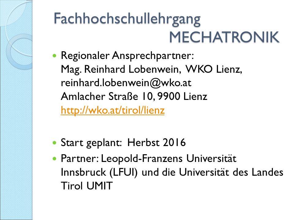 Fachhochschullehrgang MECHATRONIK Fachhochschullehrgang MECHATRONIK Regionaler Ansprechpartner: Mag.