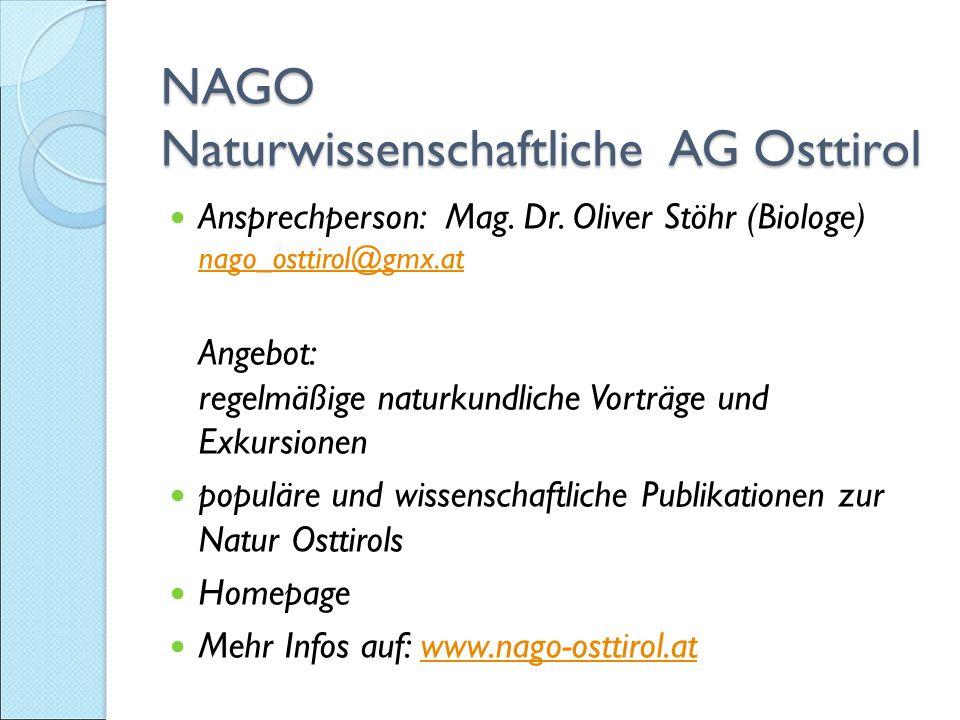 NAGO Naturwissenschaftliche AG Osttirol NAGO Naturwissenschaftliche AG Osttirol Ansprechperson: Mag.