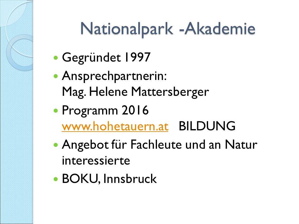 Nationalpark -Akademie Nationalpark -Akademie Gegründet 1997 Ansprechpartnerin: Mag.
