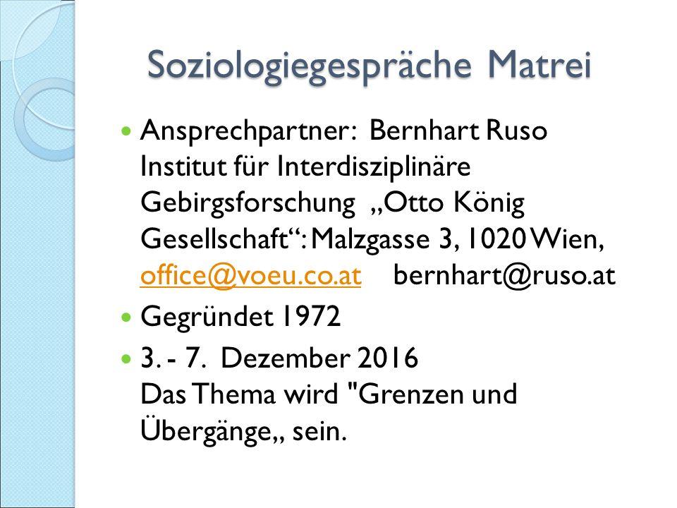 """Soziologiegespräche Matrei Soziologiegespräche Matrei Ansprechpartner: Bernhart Ruso Institut für Interdisziplinäre Gebirgsforschung """"Otto König Gesellschaft : Malzgasse 3, 1020 Wien, office@voeu.co.at bernhart@ruso.at office@voeu.co.at Gegründet 1972 3."""