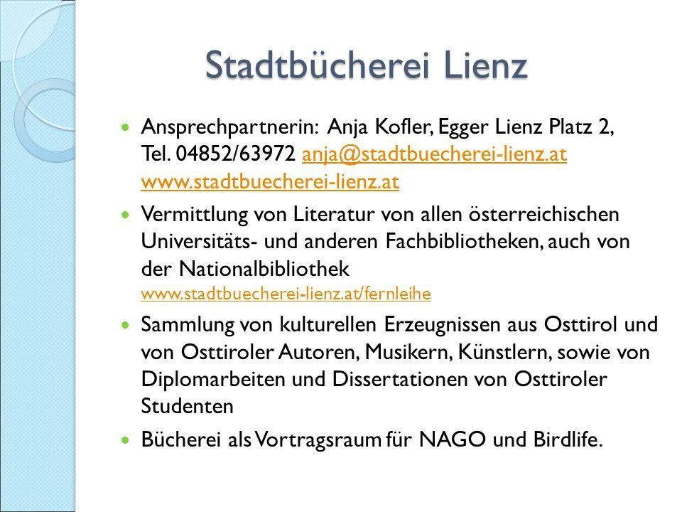 Stadtbücherei Lienz Stadtbücherei Lienz Ansprechpartnerin: Anja Kofler, Egger Lienz Platz 2, Tel.