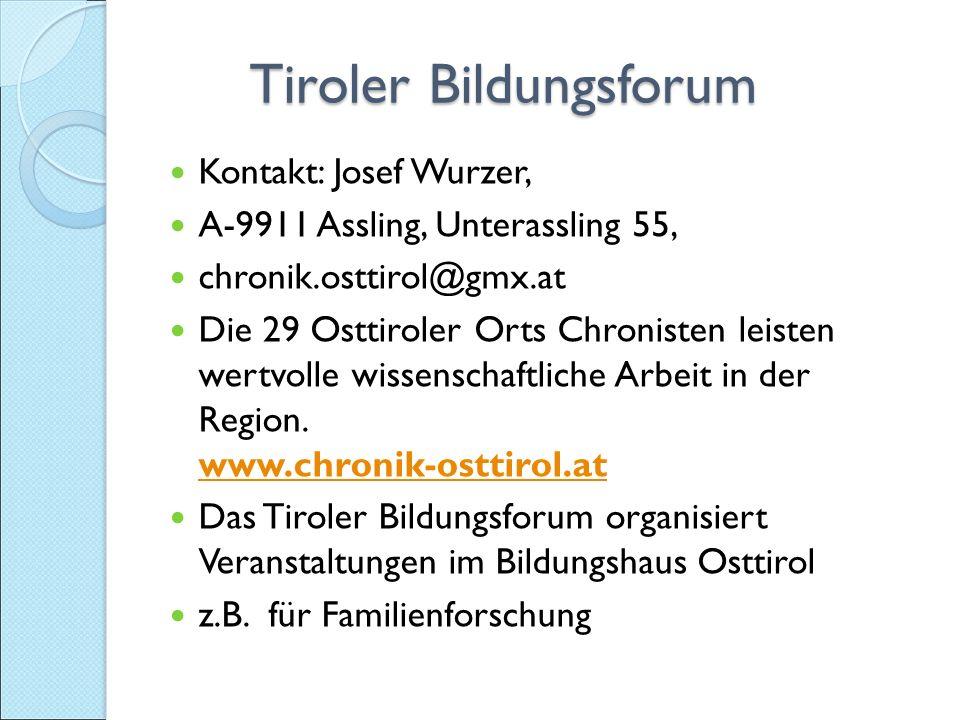 Tiroler Bildungsforum Tiroler Bildungsforum Kontakt: Josef Wurzer, A-9911 Assling, Unterassling 55, chronik.osttirol@gmx.at Die 29 Osttiroler Orts Chronisten leisten wertvolle wissenschaftliche Arbeit in der Region.