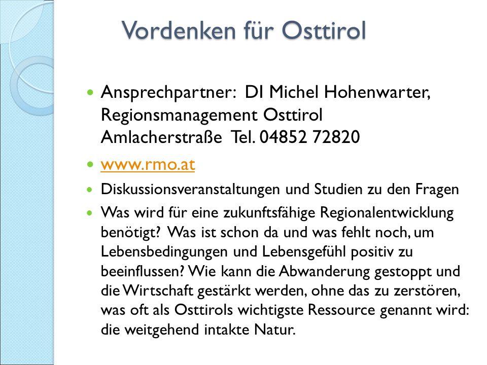 Vordenken für Osttirol Vordenken für Osttirol Ansprechpartner: DI Michel Hohenwarter, Regionsmanagement Osttirol Amlacherstraße Tel.