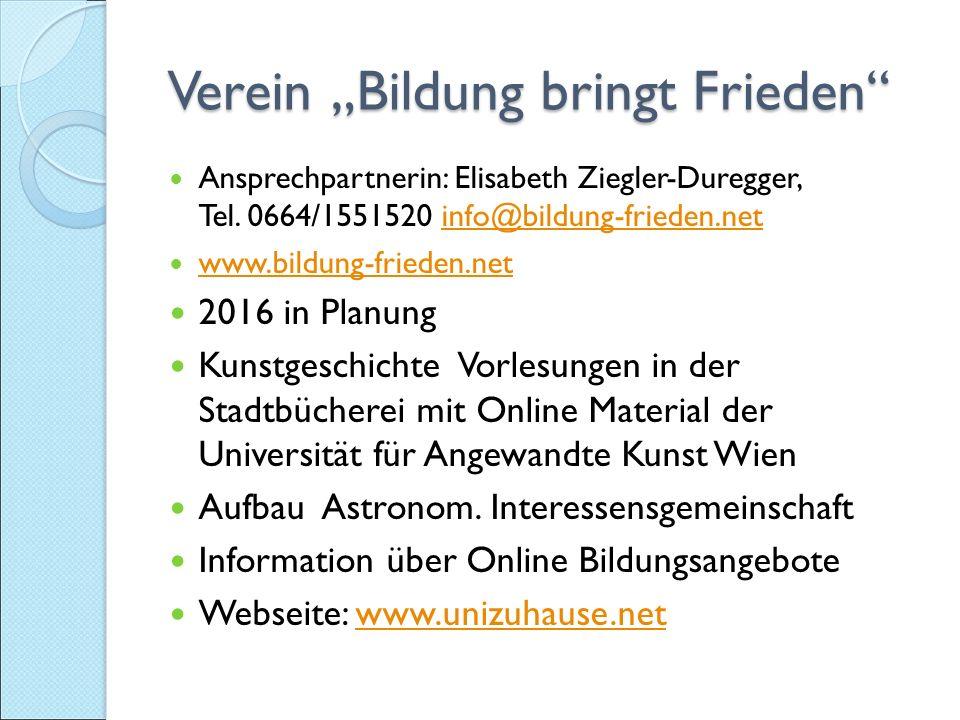 """Verein """"Bildung bringt Frieden Verein """"Bildung bringt Frieden Ansprechpartnerin: Elisabeth Ziegler-Duregger, Tel."""