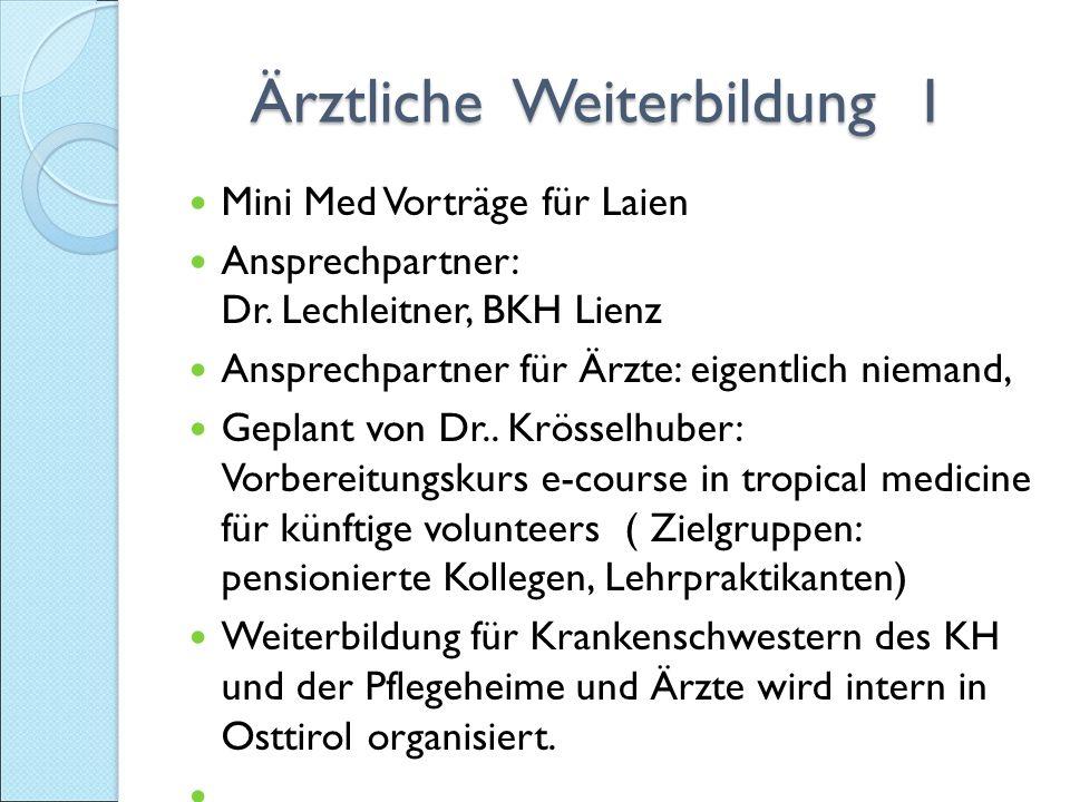 Ärztliche Weiterbildung 1 Ärztliche Weiterbildung 1 Mini Med Vorträge für Laien Ansprechpartner: Dr.