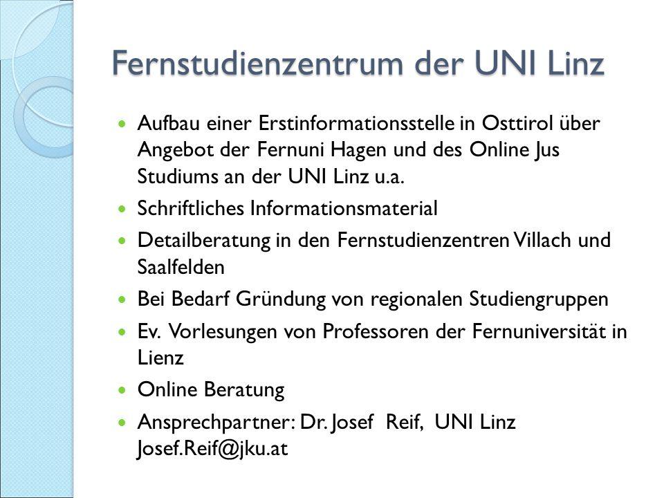 Fernstudienzentrum der UNI Linz Aufbau einer Erstinformationsstelle in Osttirol über Angebot der Fernuni Hagen und des Online Jus Studiums an der UNI Linz u.a.