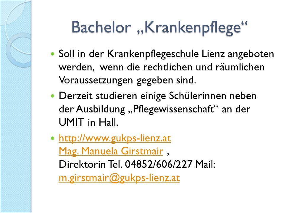 """Bachelor """"Krankenpflege Bachelor """"Krankenpflege Soll in der Krankenpflegeschule Lienz angeboten werden, wenn die rechtlichen und räumlichen Voraussetzungen gegeben sind."""