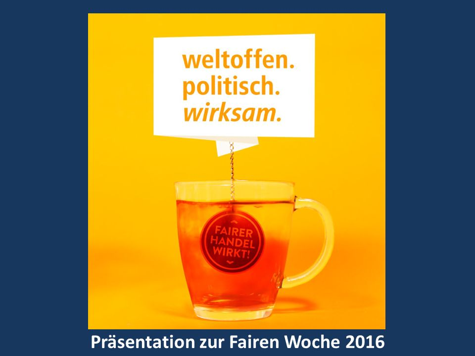 Präsentation zur Fairen Woche 2016