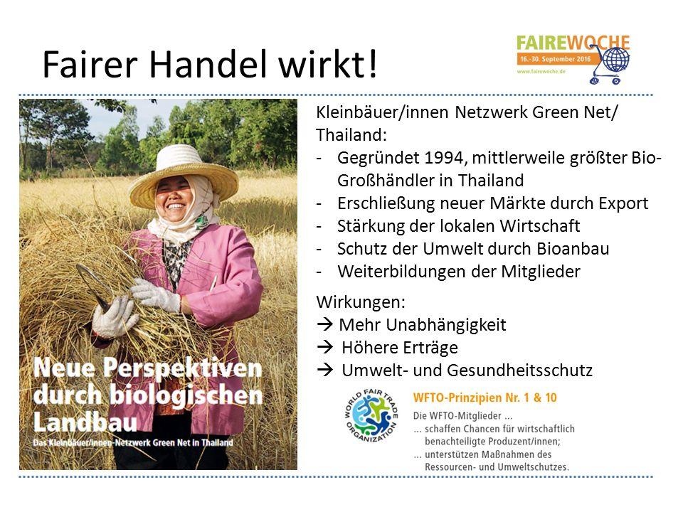 Fairer Handel wirkt! Kleinbäuer/innen Netzwerk Green Net/ Thailand: -Gegründet 1994, mittlerweile größter Bio- Großhändler in Thailand -Erschließung n