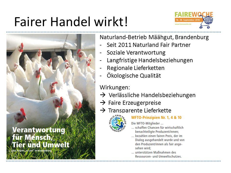 Fairer Handel wirkt! Naturland-Betrieb Määhgut, Brandenburg -Seit 2011 Naturland Fair Partner -Soziale Verantwortung -Langfristige Handelsbeziehungen