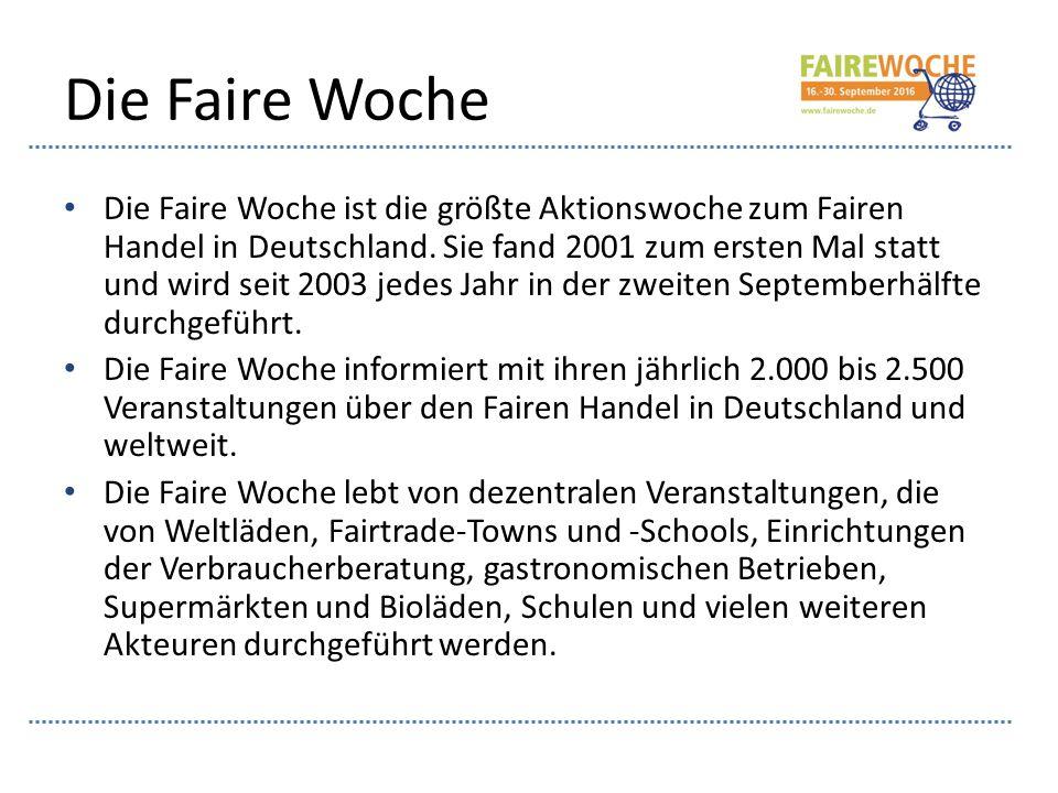Die Faire Woche Die Faire Woche ist die größte Aktionswoche zum Fairen Handel in Deutschland. Sie fand 2001 zum ersten Mal statt und wird seit 2003 je