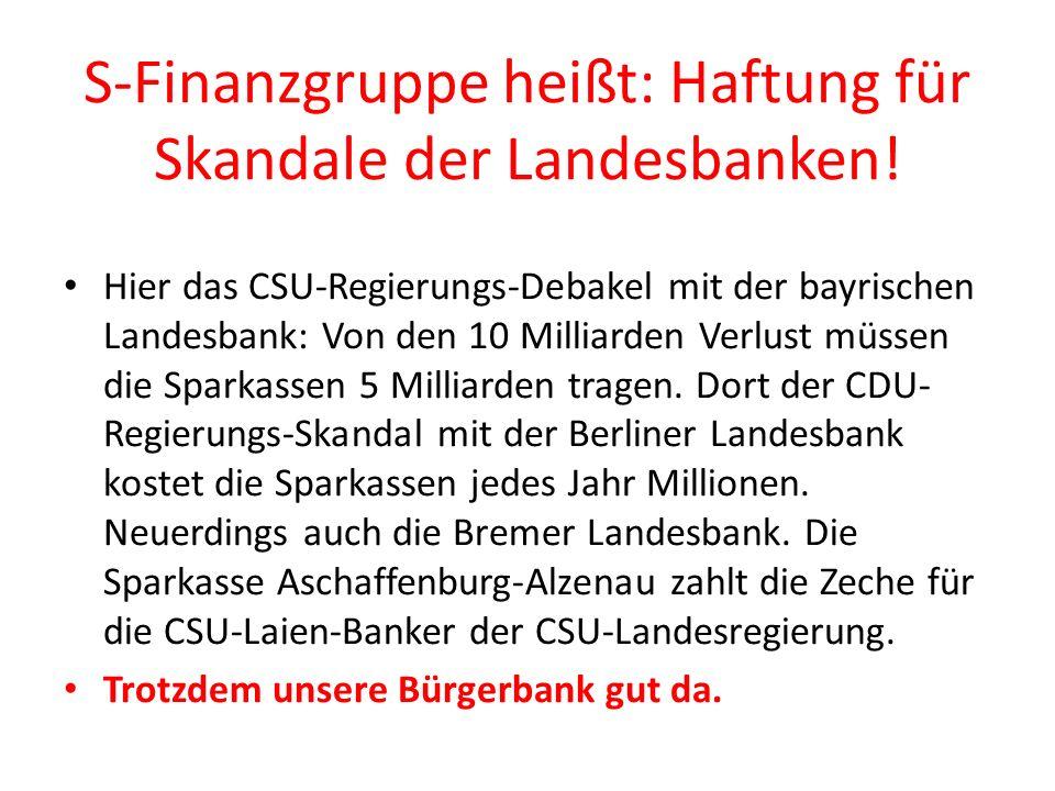 S-Finanzgruppe heißt: Haftung für Skandale der Landesbanken.
