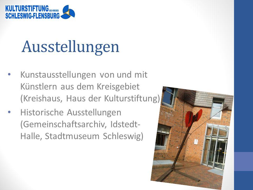 Ausstellungen Kunstausstellungen von und mit Künstlern aus dem Kreisgebiet (Kreishaus, Haus der Kulturstiftung) Historische Ausstellungen (Gemeinschaftsarchiv, Idstedt- Halle, Stadtmuseum Schleswig)