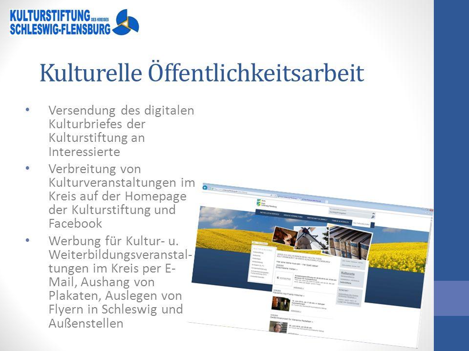 Kulturelle Öffentlichkeitsarbeit Versendung des digitalen Kulturbriefes der Kulturstiftung an Interessierte Verbreitung von Kulturveranstaltungen im Kreis auf der Homepage der Kulturstiftung und Facebook Werbung für Kultur- u.