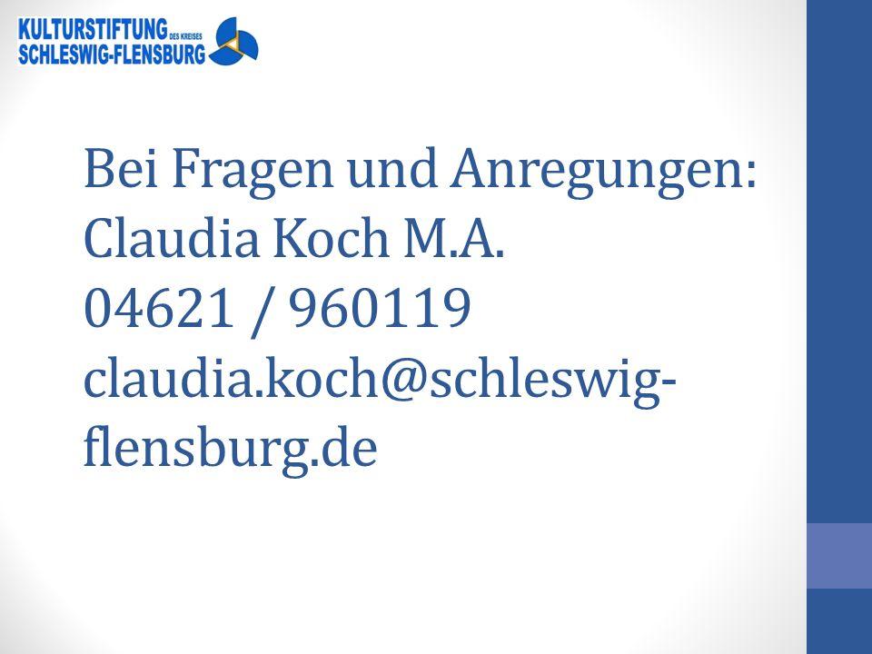 Bei Fragen und Anregungen: Claudia Koch M.A. 04621 / 960119 claudia.koch@schleswig- flensburg.de