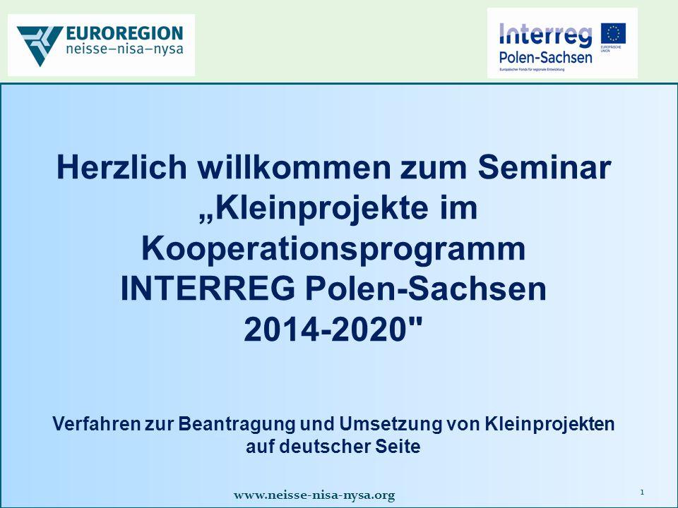 """www.neisse-nisa-nysa.org 1 Herzlich willkommen zum Seminar """"Kleinprojekte im Kooperationsprogramm INTERREG Polen-Sachsen 2014-2020 Verfahren zur Beantragung und Umsetzung von Kleinprojekten auf deutscher Seite"""