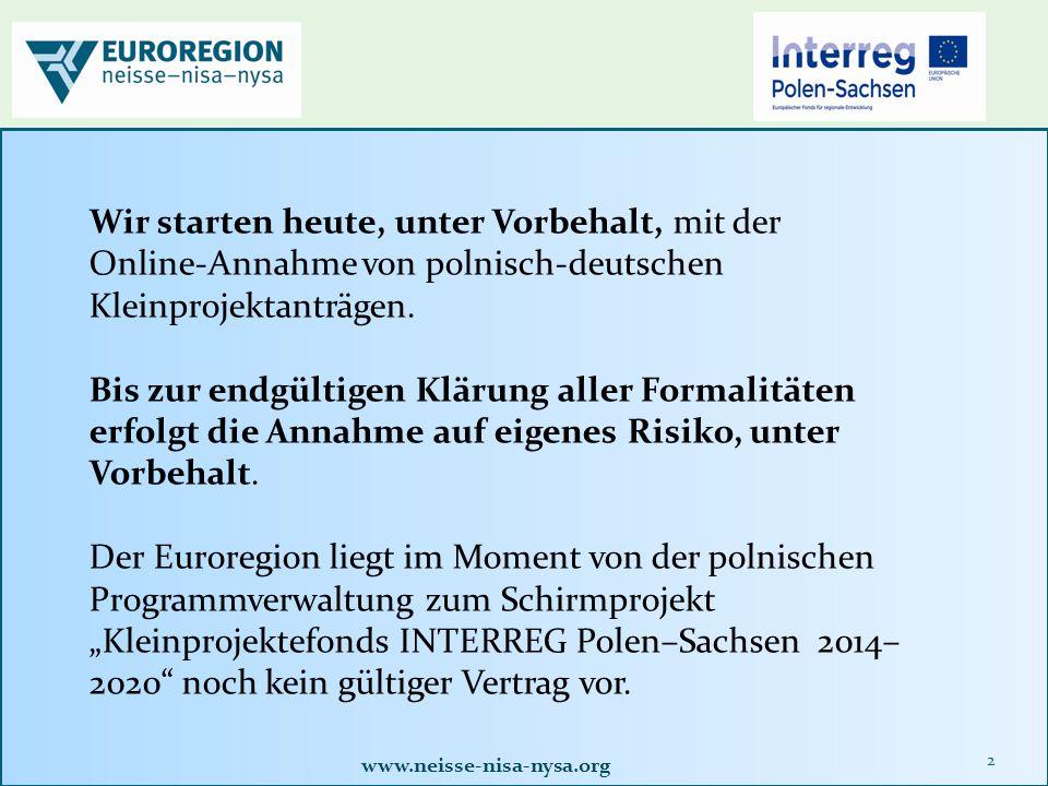 www.neisse-nisa-nysa.org 2 Wir starten heute, unter Vorbehalt, mit der Online-Annahme von polnisch-deutschen Kleinprojektanträgen.
