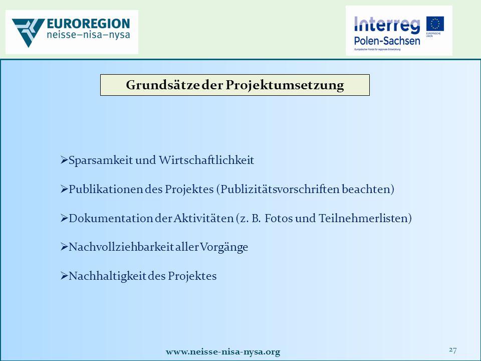 www.neisse-nisa-nysa.org 27 Grundsätze der Projektumsetzung  Sparsamkeit und Wirtschaftlichkeit  Publikationen des Projektes (Publizitätsvorschriften beachten)  Dokumentation der Aktivitäten (z.